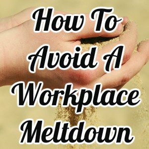 Avoid a Workplace Meltdown